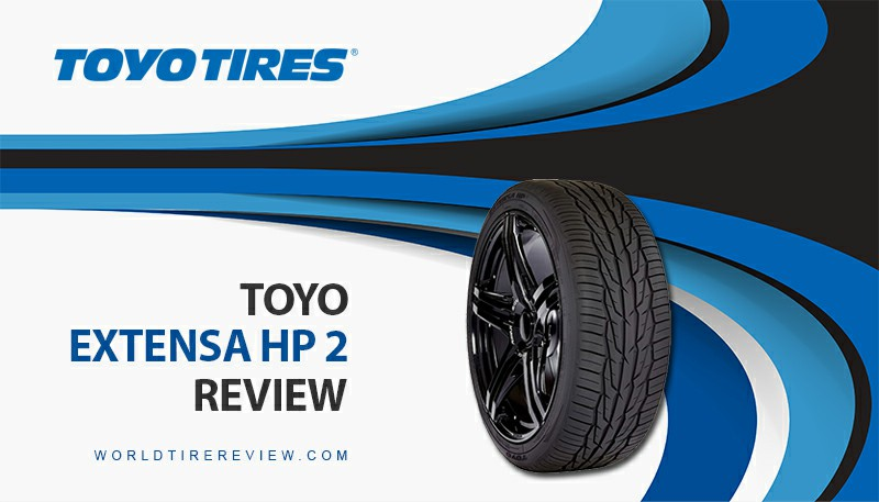 Toyo Extensa HP 2 Review – Great Tire For Your Trips
